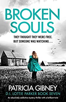 Broken Souls: An absolutely addictive mystery thriller with a brilliant twist (Detective Lottie Parker Book 7) by [Patricia Gibney]