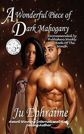 A Wonderful Piece of Dark Mahogany: A Dult Contemporary Romance