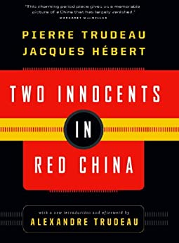 Two Innocents in Red China by [Pierre Elliot Trudeau, Jacques Hebert, Alexandre Trudeau]