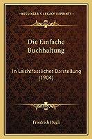 Die Einfache Buchhaltung: In Leichtfasslicher Darstellung (1904)