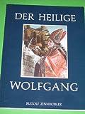 Der heilige Wolfgang Leben, Legende, Kult / Rudolf Zinnhobler. Aufnahmen: Peter Pfarl und Kunstverlag Hofstetter -