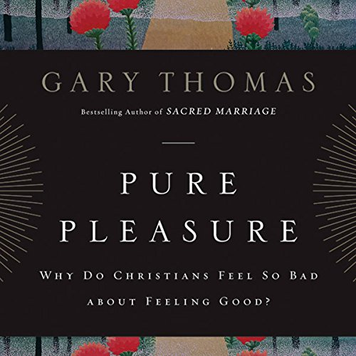Pure Pleasure     Why Do Christians Feel So Bad About Feeling Good?              De :                                                                                                                                 Gary L. Thomas                               Lu par :                                                                                                                                 Gary L. Thomas                      Durée : 6 h et 12 min     Pas de notations     Global 0,0