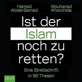 Ist der Islam noch zu retten? Eine Streitschrift in 95 Thesen                   Autor:                                                                                                                                 Hamed Abdel-Samad,                                                                                        Mouhanad Khorchide                               Sprecher:                                                                                                                                 Sebastian Pappenberger                      Spieldauer: 9 Std. und 37 Min.     52 Bewertungen     Gesamt 4,6