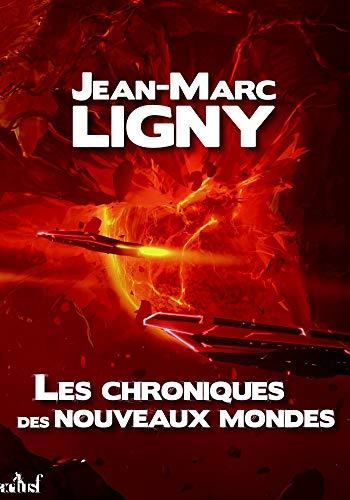 Les Chroniques des nouveaux mondes - L'Intégrale par [Jean-Marc Ligny]