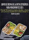 Libro de cocina de la dieta cetognica para principiantes 2021: Ms de 700 recetas...