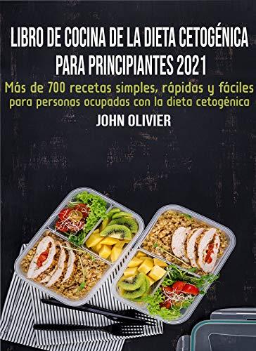 Libro de cocina de la dieta cetogénica para principiantes 2021: Más de 700 recetas simples, rápidas y fáciles para personas ocupadas con la dieta cetogénica de [JOHN OLIVIER]