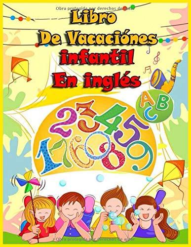 Libro de Vacaciónes infantil En Inglés: Actividades En Inglés , Repasar Letras Y Numeros Colorear,Contar Y Mucho Más.