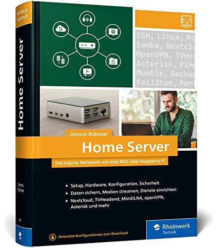 Home Server: Das eigene Netzwerk mit Intel NUC oder Raspberry Pi. Über 800 Seiten Praxiswissen und Tipps für Maker und Tekkies