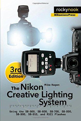 The Nikon Creative Lighting System: Using the SB-500, SB-600, SB-700, SB-800, SB-900, SB-910, and R1C1 Flashes (Nikonians Press)