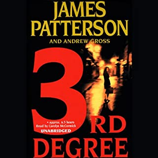 3rd Degree     The Women's Murder Club              By:                                                                                                                                 James Patterson,                                                                                        Andrew Gross                               Narrated by:                                                                                                                                 Carolyn McCormick                      Length: 6 hrs and 47 mins     1,903 ratings     Overall 4.3