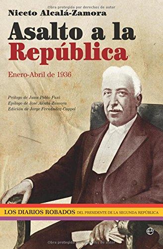 Asalto a la República : enero-abril 1936 : los diarios robados del presidente de la Segunda República