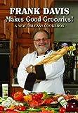 Frank Davis Makes Good Groceries!: A New Orleans Cookbook