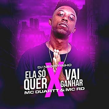 Ela Só Quer X Vai Ganhar (feat. MC Duartt & Mc Rd)