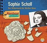 Abenteuer & Wissen: Sophie Scholl: Der Widerstand der Weißen Rose