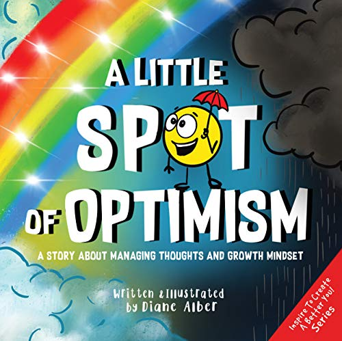 A Little SPOT of Optimism: A Story About Managing Thoughts And Growth Mindset (Inspire to Create A Better You!) (English Edition)
