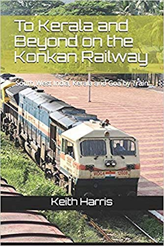 To Kerala and Beyond on the Konkan Railway: South West India, Kerala and Goa by Train (English Edition)