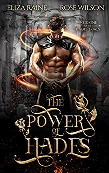 The Power of Hades: A Fated Mates Fantasy Romance (The Hades Trials Book 1) by [Eliza Raine, Rose Wilson]
