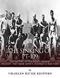 The Sinking of PT-109: The History of the Controversial Incident That Made John F. Kennedy a War Hero (English Edition)