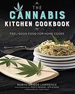 The Cannabis Kitchen Cookbook: Feel-Good Food for Home Cooks by [Robyn Griggs Lawrence, Jane West, Povy Kendal Atchison]