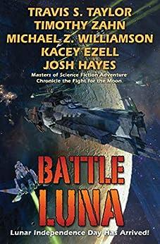 Battle Luna by [Travis S. Taylor, Timothy Zahn, Michael Z. Williamson, Kacey Ezell, Josh Hayes]
