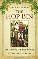 The Hop Bin: An Anthology of Hop Picking in Kent and East Sussex by Fran Doel Geoff Doel(2014-07-01)