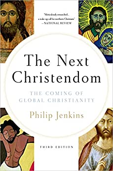 The Next Christendom: The Coming of Global Christianity (Future of Christianity Trilogy) by [Philip Jenkins]