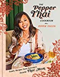The Pepper Thai Cookbook: Family Recipes from Everyone s Favorite Thai Mom