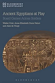 Ancient Egyptians at Play: Board Games Across Borders (Bloomsbury Egyptology) by Walter Crist Anne-Elizabeth Dunn-Vaturi A...