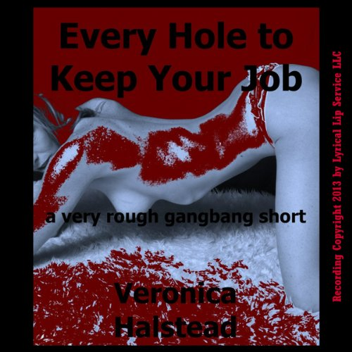 Every Hole to Keep Your Job: A Very Rough Gangbang Short audiobook cover art