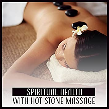 Spiritual Health with Hot Stone Massage - Relaxing Wellness Spa Music Lounge, Massage Zen Therapy, Serenity Yoga Meditation, Natural Stress Relief