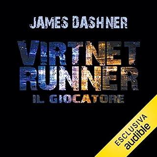 Virtnet runner - Il giocatore     The mortality doctrine 1              Di:                                                                                                                                 James Dashner                               Letto da:                                                                                                                                 Maurizio Di Girolamo                      Durata:  8 ore e 43 min     40 recensioni     Totali 4,2