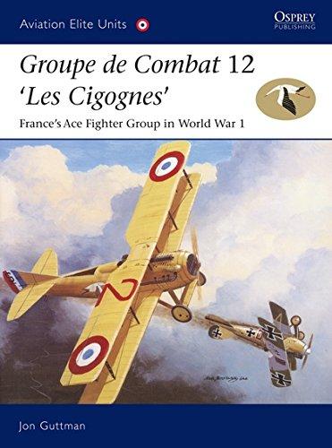 Groupe de Combat 12, \'Les Cigognes\': France\'s Ace Fighter Group in World War I: France\'s Ace Fighter Group in World War 1 (Aviation Elite Units, Band 18)
