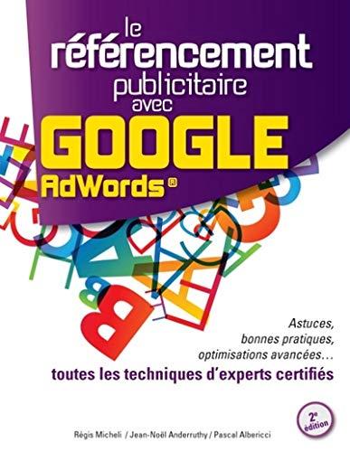 Le référencement publicitaire avec Google Adwords : Astuces, bonnes pratiques, optimisations avancées... toutes les techniques d'experts certifiés