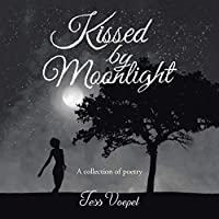Kissed by Moonlight: A Collection of Poetry