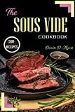 The Sous Vide Cookbook: Sous vide cookbook for beginners: 500+ Easy, Tasty, Delicious, Essential and Most Popular Sous Vide Foolproof Cooking Technique (English Edition)