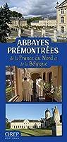 Abbayes prémontrées de la France du Nord et de la Belgique par Plouvier