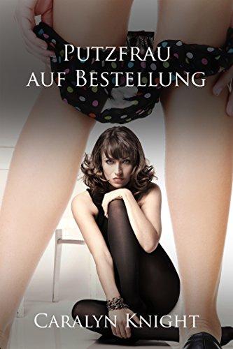 Putzfrau auf Bestellung: Eine erotische, lesbische Fantasie