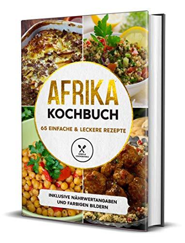 Afrika Kochbuch: 65 einfache & leckere Rezepte - Inklusive Nährwertangaben und farbigen Bildern