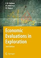 Economic Evaluations in Exploration by Friedrich-Wilhelm Wellmer Manfred Dalheimer Markus Wagner(2007-11-20)