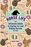 Horse Life: The Ultimate Guide to Caring for...