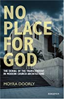 No Place for God: The Denial Of The Transcendent In Modern Church Architecture
