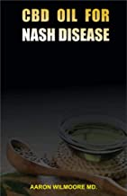 CBD OIL FOR NASH DISEASES: All You Need To Know About Using CBD OIL for Treating  NASH DISEASES (English Edition)