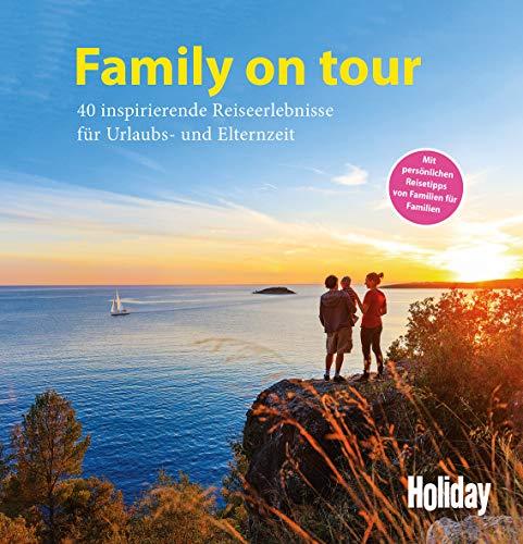 HOLIDAY Reisebuch: Family on tour: 40 inspirierende Reiseerlebnisse für Urlaubs- und Elternzeit