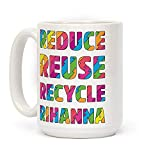 Reduce Reuse Recycle Rihanna White 11 Ounce Ceramic Coffee Mug