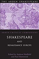 Shakespeare And Renaissance Europe (The Arden Critical Companions)