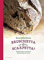 bruschetta o scarpetta?: ricette di pane e con il pane, dall'alto adige alla sicilia