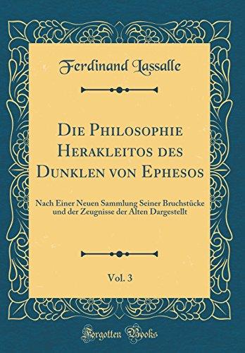 Die Philosophie Herakleitos des Dunklen von Ephesos, Vol. 3: Nach Einer Neuen Sammlung Seiner Bruchstücke und der Zeugnisse der Alten Dargestellt (Classic Reprint)