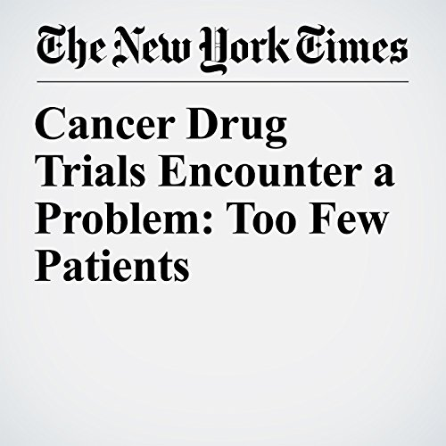 Cancer Drug Trials Encounter a Problem: Too Few Patients copertina