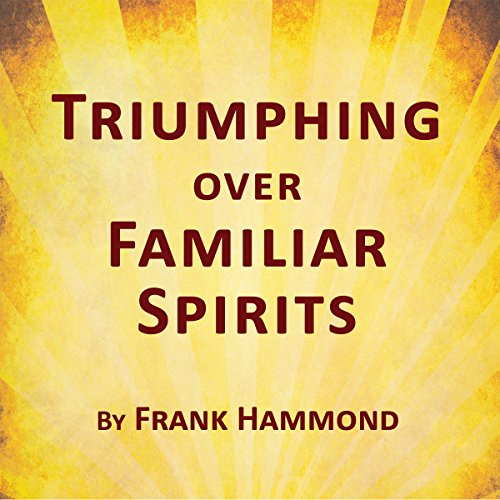 Triumphing Over Familiar Spirits audiobook cover art
