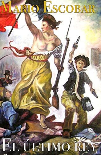 El último rey: La increíble misión de liberar a Luis XVI (Grandes...